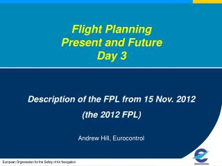 Flight Planning  Present and Future Day 3 Description of the FPL from 15 Nov. 2012 (the 2012 FPL)