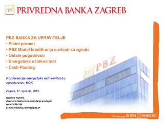 PBZ BANKA ZA UPRAVITELJE  Platni promet  PBZ Model kreditiranja suvlasnika zgrada
