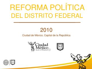 REFORMA POL�TICA  DEL DISTRITO FEDERAL