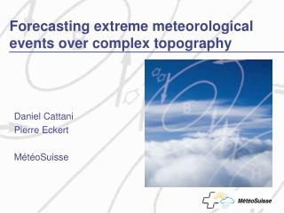Forecasting extreme meteorological events over complex topography