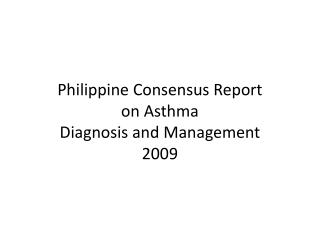 Philippine Consensus Report on Asthma  Diagnosis and Management 2009
