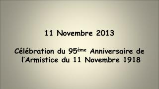 11 Novembre 2013 Célébration du 95 ème  Anniversaire de  l'Armistice du 11 Novembre 1918