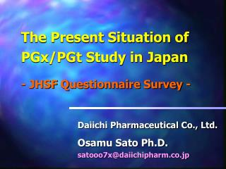 The Present Situation of  PGx/PGt Study in Japan -  JHSF  Q uestionnaire Survey -