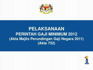 PELAKSANAAN  PERINTAH GAJI MINIMUM 2012 (Akta Majlis Perundingan Gaji Negara 2011) (Akta 732)