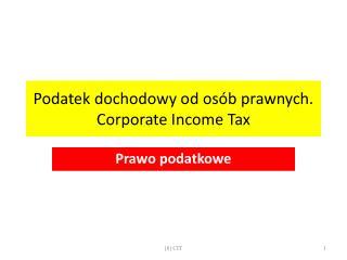 Podatek dochodowy od osób prawnych. Corporate Income Tax