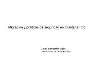 Migración y políticas de seguridad en Quintana Roo
