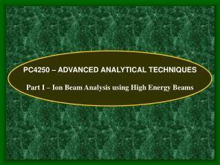 PC4250 – ADVANCED ANALYTICAL TECHNIQUES Part I – Ion Beam Analysis using High Energy Beams