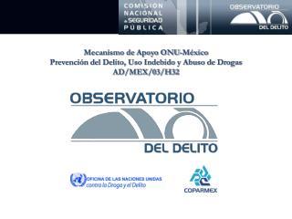 Mecanismo de Apoyo ONU-México Prevención del Delito, Uso Indebido y Abuso de Drogas AD/MEX/03/H32