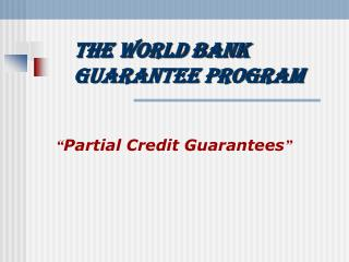 The World Bank  Guarantee Program
