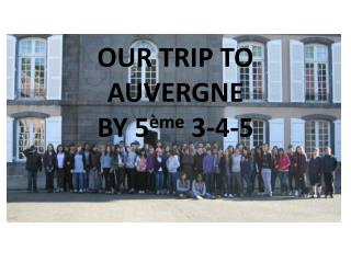 OUR TRIP TO AUVERGNE  by 5 ème  3-4-5