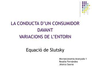 LA CONDUCTA D'UN CONSUMIDOR  DAVANT  VARIACIONS DE L'ENTORN Equació de Slutsky