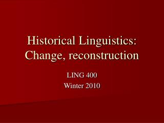 Historical Linguistics: Change, reconstruction