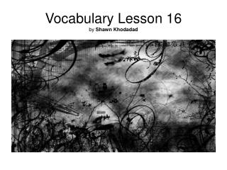 Vocabulary Lesson 16 by  Shawn Khodadad