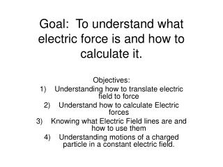 Goal:  To understand what electric force is and how to calculate it.