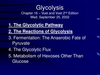 Glycolysis Chapter 16 – Voet and Voet 2 nd  Edition Wed. September 25, 2002