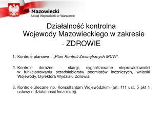 Działalność kontrolna  Wojewody Mazowieckiego w zakresie   ZDROWIE