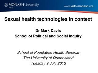Sexual health technologies in context Dr Mark Davis School of Political and Social Inquiry