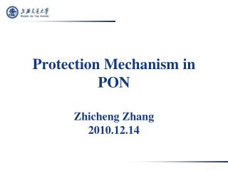Protection  Mechanism in PON Zhicheng Zhang 2010.12.14
