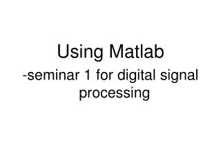 Using Matlab -seminar 1 for digital signal processing