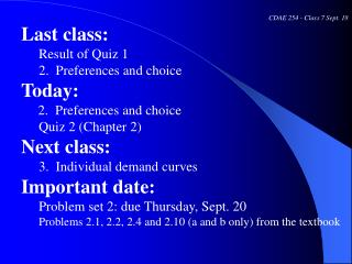 CDAE 254 - Class 7 Sept. 18 Last class: Result of Quiz 1 2.  Preferences and choice Today: