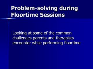 Problem-solving during Floortime Sessions