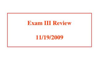 Exam III Review 11/19/2009