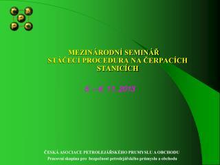 MEZINÁRODNÍ SEMINÁŘ STÁČECÍ PROCEDURA NA ČERPACÍCH STANICÍCH  5. – 6. 11. 2013