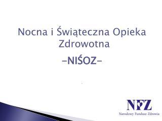 Nocna i Świąteczna Opieka Zdrowotna -NIŚOZ- .