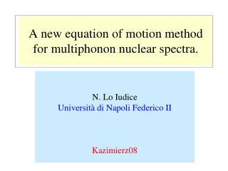 A  new equation of motion method for multiphonon nuclear spectra .