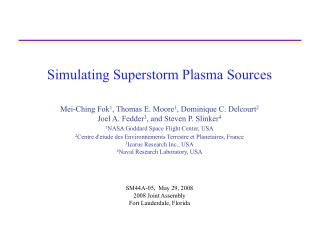 Simulating Superstorm Plasma Sources Mei-Ching Fok 1 , Thomas E. Moore 1 , Dominique C. Delcourt 2