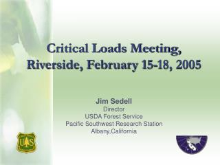 Critical Loads Meeting, Riverside, February 15-18, 2005