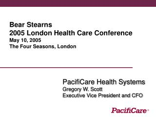 Bear Stearns   2005 London Health Care Conference May 10, 2005 The Four Seasons, London