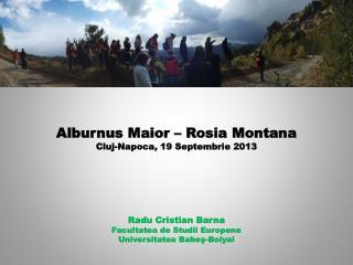Alburnus Maior – Rosia Montana Cluj-Napoca,  19 Septembrie  201 3