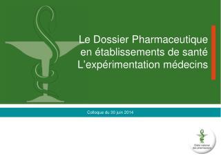 Le Dossier Pharmaceutique  en établissements de santé L'expérimentation médecins