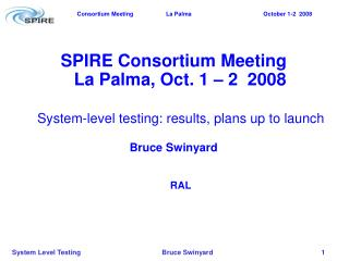 SPIRE Consortium Meeting La Palma, Oct. 1 – 2  2008
