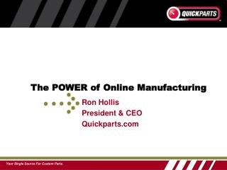 Ron Hollis President & CEO Quickparts
