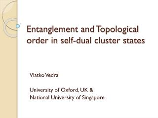 Entanglement and Topological order in self-dual cluster states