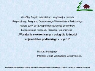 Mariusz Madejczyk  Podlaski Urząd Wojewódzki w Białymstoku