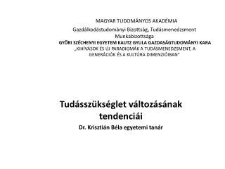 Tudásszükséglet változásának tendenciái Dr. Krisztián Béla egyetemi tanár