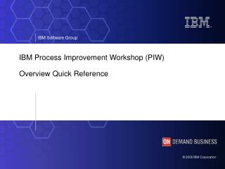 IBM Process Improvement Workshop (PIW) Overview Quick Reference