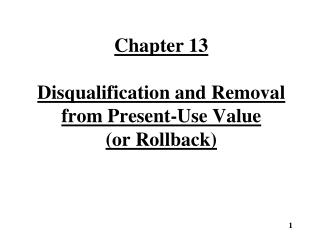 Chapter 13 Disqualification and Removal from Present-Use Value         (or Rollback)