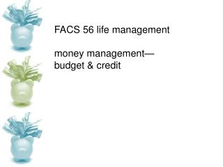 FACS 56 life management money management— budget & credit