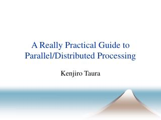 A Really Practical Guide to Parallel/Distributed Processing