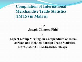 Compilation of International Merchandise Trade Statistics (IMTS) in Malawi