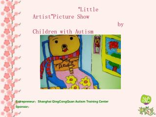 """"""" Little Artist """" Picture Show                                by Children with Autism"""