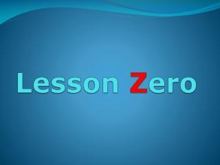 Lesson  Z ero