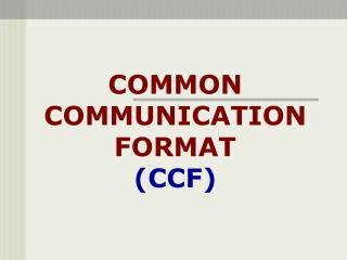 COMMON COMMUNICATION FORMAT (CCF)