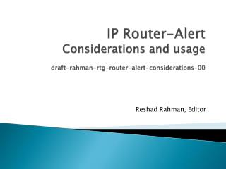 IP Router-Alert Considerations and usage draft-rahman-rtg-router-alert-considerations-00