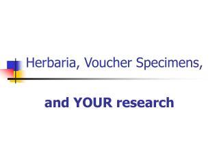 Herbaria, Voucher Specimens,