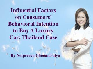 Influential Factors on Consumers� Behavioral Intention to Buy A Luxury Car: Thailand Case